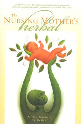 The Nursing Mother's Herbal By Humphrey, Sheila